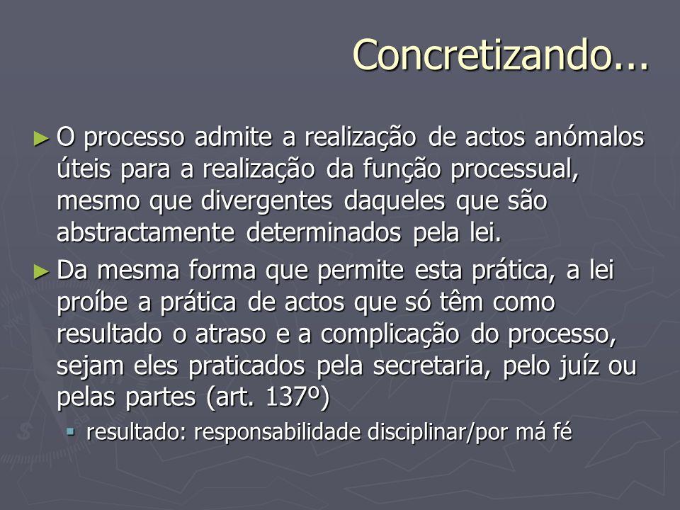 Concretizando... O processo admite a realização de actos anómalos úteis para a realização da função processual, mesmo que divergentes daqueles que são