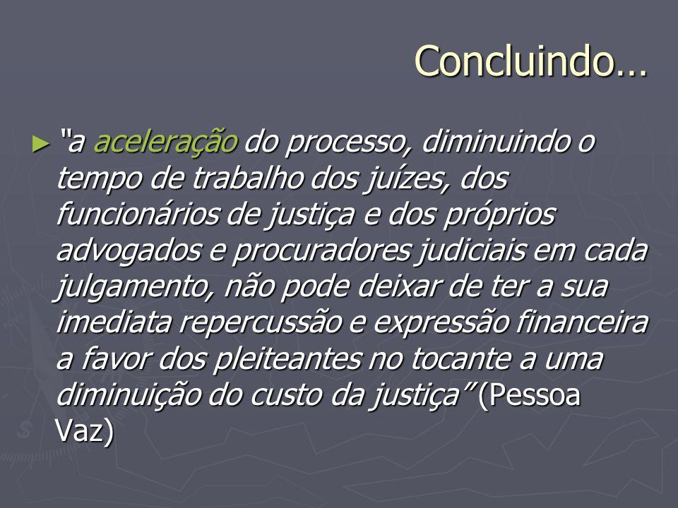 Concluindo… a aceleração do processo, diminuindo o tempo de trabalho dos juízes, dos funcionários de justiça e dos próprios advogados e procuradores j