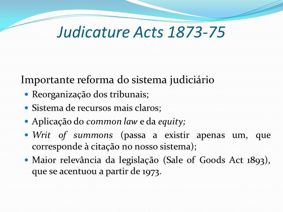 Judicature Acts 1873-75 Importante reforma do sistema judiciário Reorganização dos tribunais; Sistema de recursos mais claros; Aplicação do common law