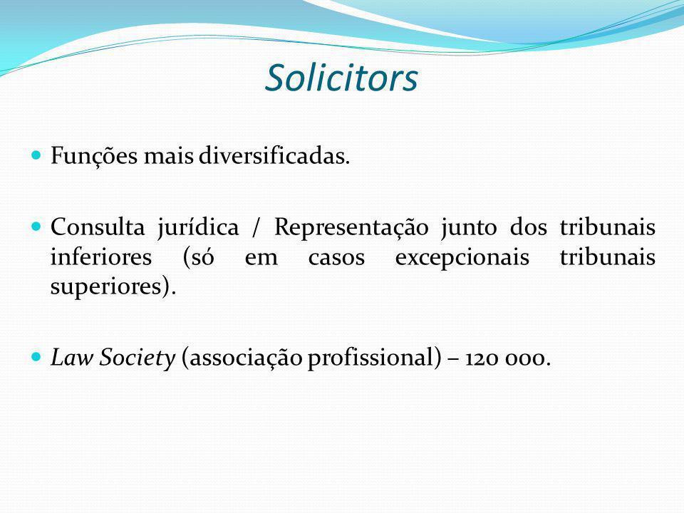 Solicitors Funções mais diversificadas. Consulta jurídica / Representação junto dos tribunais inferiores (só em casos excepcionais tribunais superiore