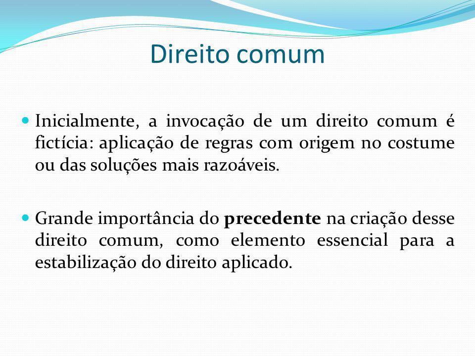 Direito comum Inicialmente, a invocação de um direito comum é fictícia: aplicação de regras com origem no costume ou das soluções mais razoáveis. Gran