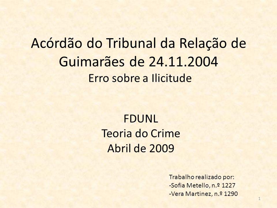 1 Acórdão do Tribunal da Relação de Guimarães de 24.11.2004 Erro sobre a Ilicitude FDUNL Teoria do Crime Abril de 2009 Trabalho realizado por: -Sofia