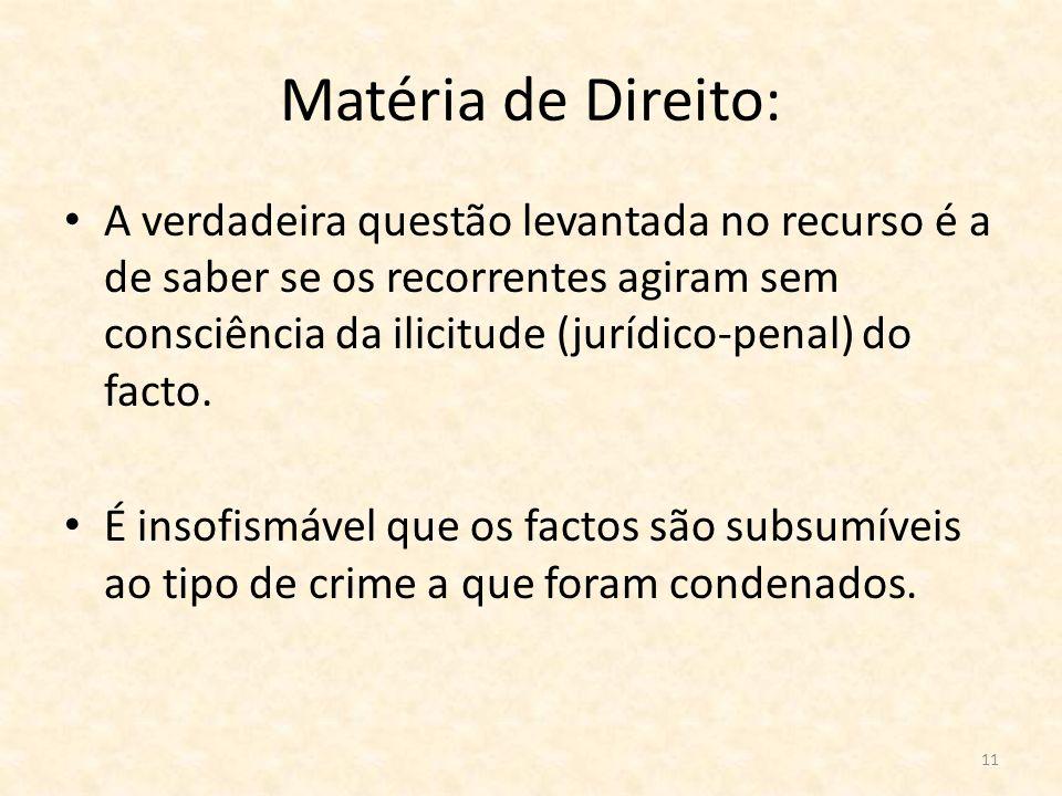 11 Matéria de Direito: A verdadeira questão levantada no recurso é a de saber se os recorrentes agiram sem consciência da ilicitude (jurídico-penal) d