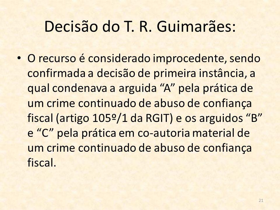 21 Decisão do T. R. Guimarães: O recurso é considerado improcedente, sendo confirmada a decisão de primeira instância, a qual condenava a arguida A pe