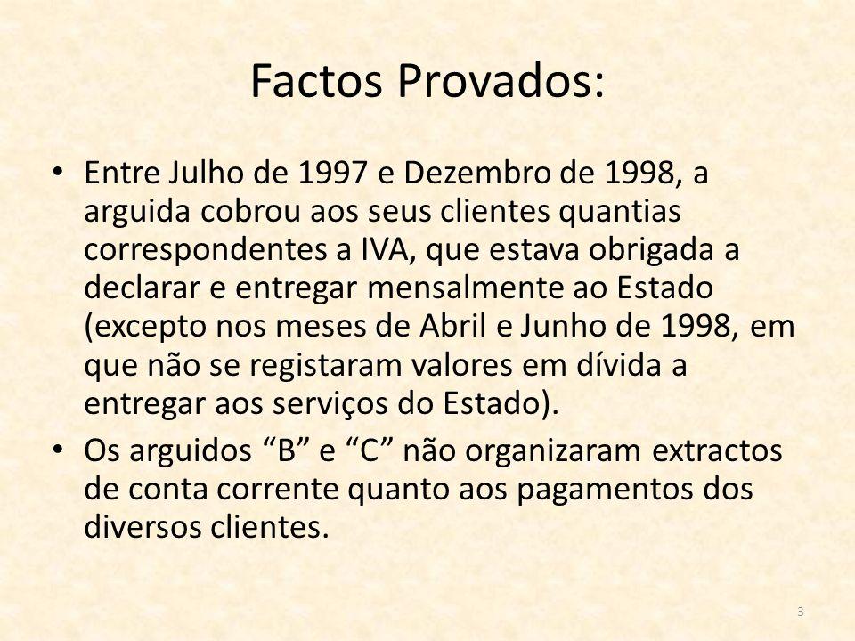 3 Factos Provados: Entre Julho de 1997 e Dezembro de 1998, a arguida cobrou aos seus clientes quantias correspondentes a IVA, que estava obrigada a de