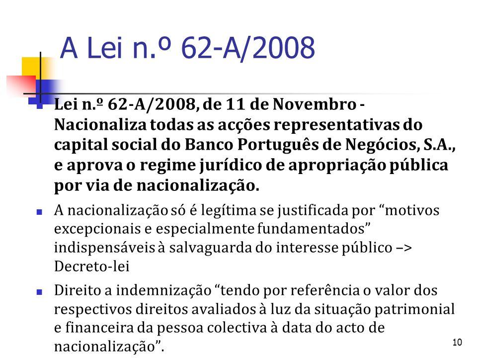 10 A Lei n.º 62-A/2008 Lei n.º 62-A/2008, de 11 de Novembro - Nacionaliza todas as acções representativas do capital social do Banco Português de Negó