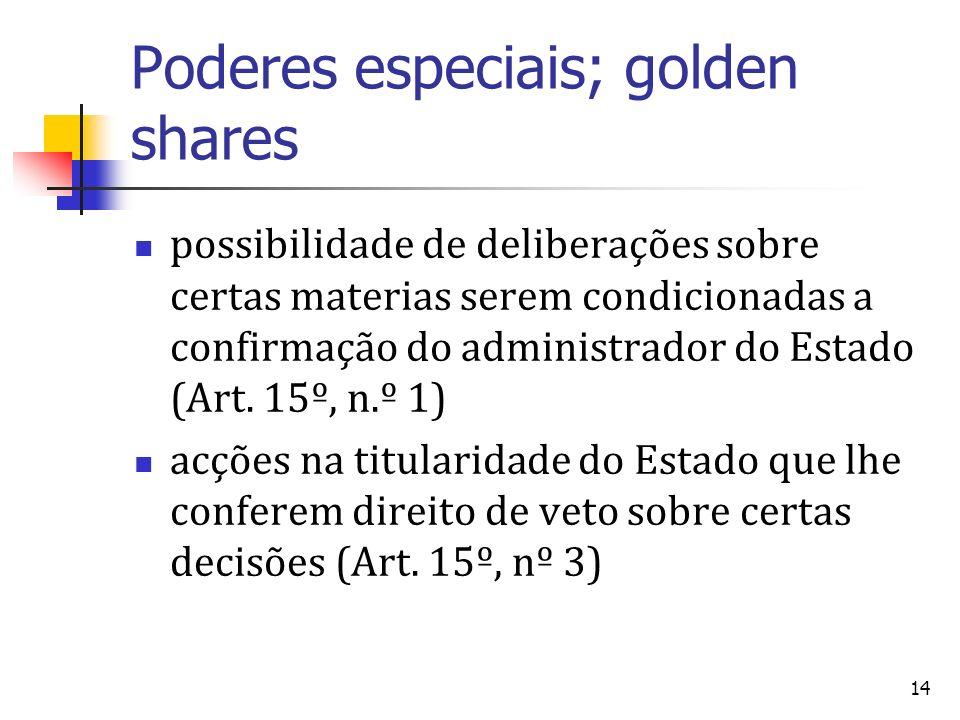 14 Poderes especiais; golden shares possibilidade de deliberações sobre certas materias serem condicionadas a confirmação do administrador do Estado (