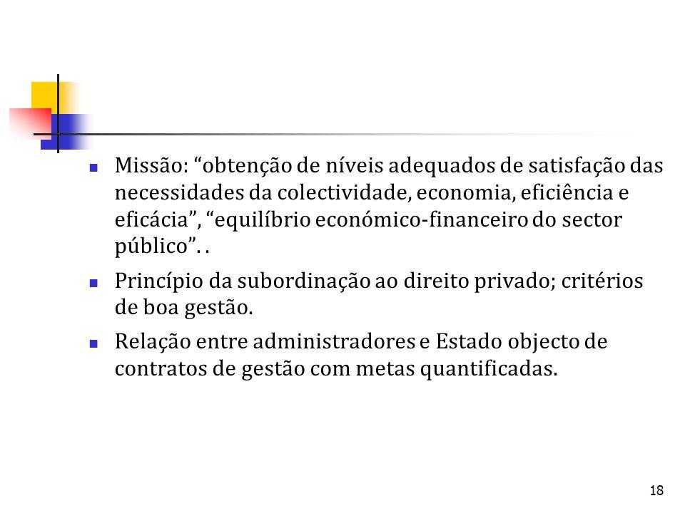 18 Missão: obtenção de níveis adequados de satisfação das necessidades da colectividade, economia, eficiência e eficácia, equilíbrio económico-finance