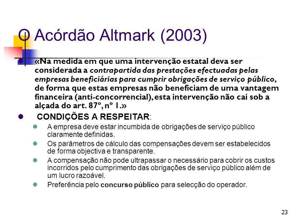 23 O Acórdão Altmark (2003) «Na medida em que uma intervenção estatal deva ser considerada a contrapartida das prestações efectuadas pelas empresas be
