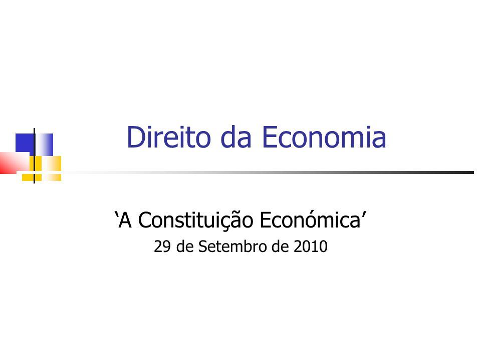 2 A Constituição Económica: o conceito Constituição (ou ordem) económica de conceito económico (factual) a noção jurídica: conjunto de princípios e normas fundamentais que definem as funções económicas e regulam as actividades e relações económicas de um país.