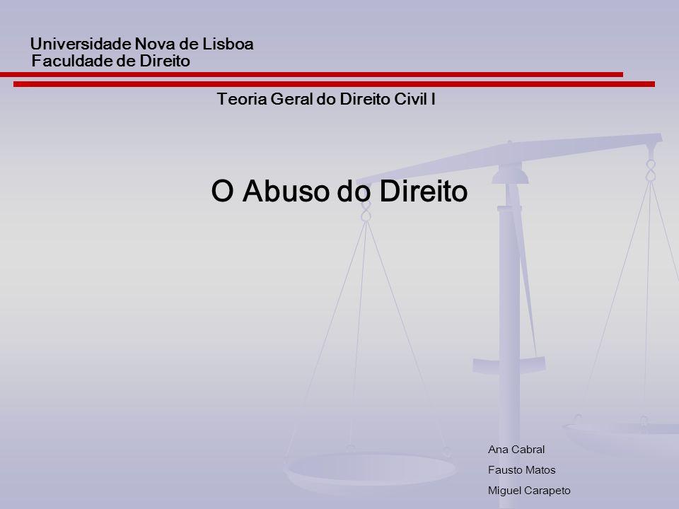 Universidade Nova de Lisboa Teoria Geral do Direito Civil I O Abuso do Direito Faculdade de Direito Ana Cabral Fausto Matos Miguel Carapeto