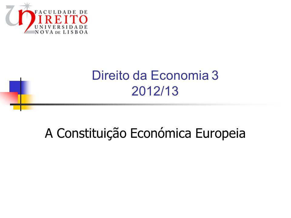 Direito da Economia 3 2012/13 A Constituição Económica Europeia