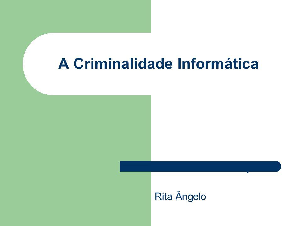 A Criminalidade Informática Trabalho realizado por: Rita Ângelo