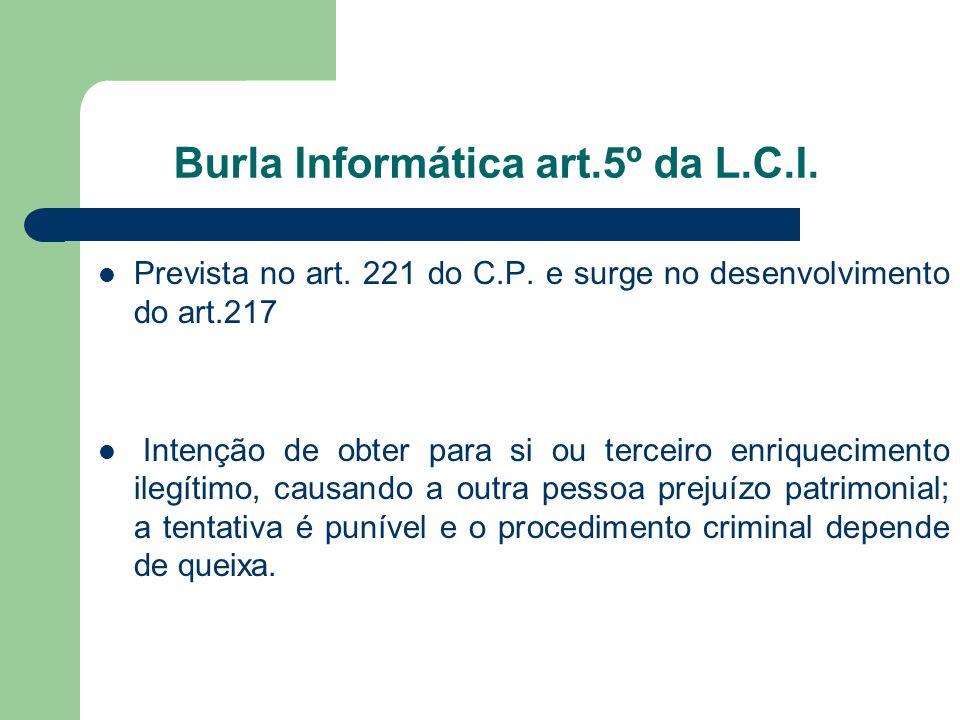 Burla Informática art.5º da L.C.I. Prevista no art. 221 do C.P. e surge no desenvolvimento do art.217 Intenção de obter para si ou terceiro enriquecim