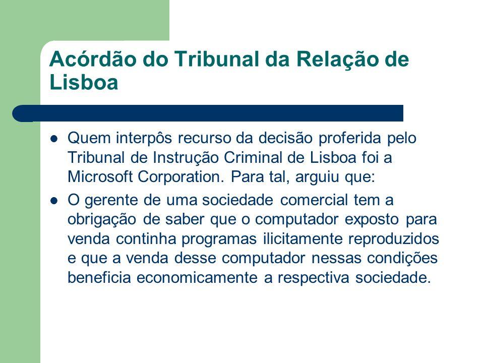 Acórdão do Tribunal da Relação de Lisboa Quem interpôs recurso da decisão proferida pelo Tribunal de Instrução Criminal de Lisboa foi a Microsoft Corp
