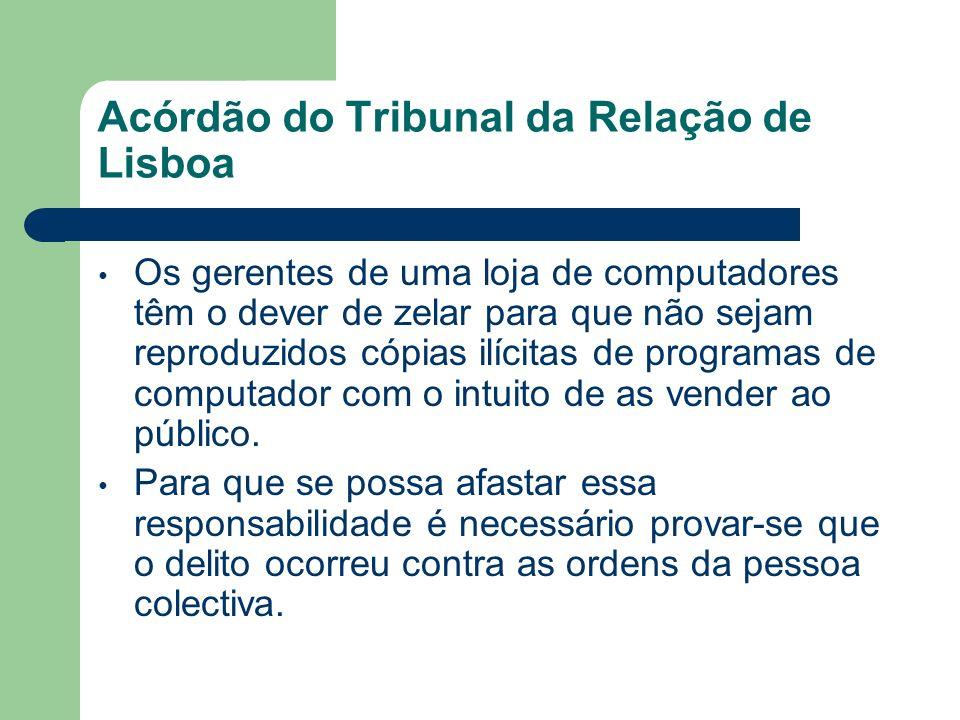 Acórdão do Tribunal da Relação de Lisboa Os gerentes de uma loja de computadores têm o dever de zelar para que não sejam reproduzidos cópias ilícitas