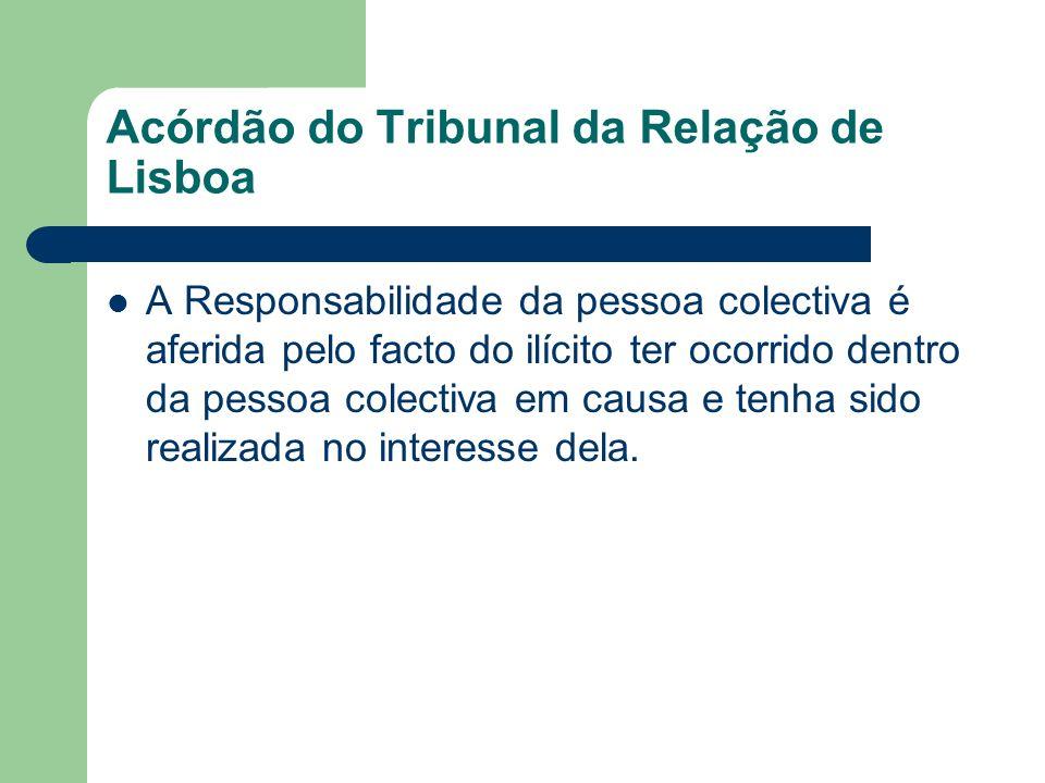 Acórdão do Tribunal da Relação de Lisboa A Responsabilidade da pessoa colectiva é aferida pelo facto do ilícito ter ocorrido dentro da pessoa colectiv
