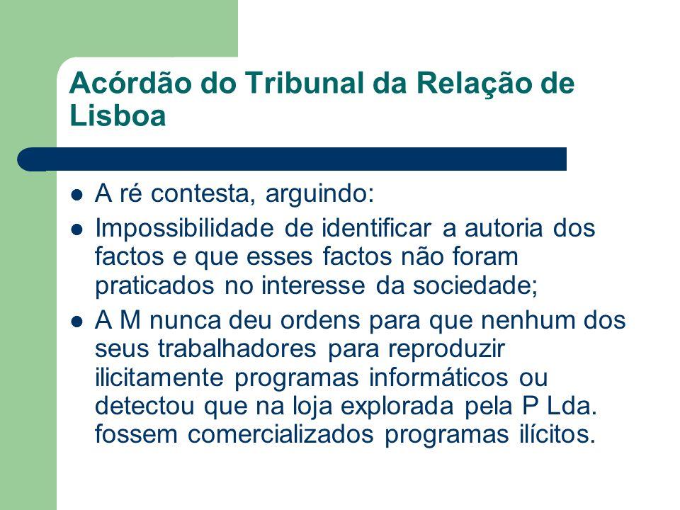 Acórdão do Tribunal da Relação de Lisboa A ré contesta, arguindo: Impossibilidade de identificar a autoria dos factos e que esses factos não foram pra