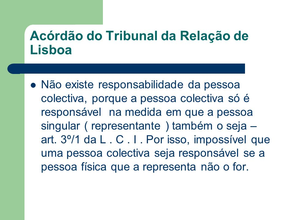 Acórdão do Tribunal da Relação de Lisboa Não existe responsabilidade da pessoa colectiva, porque a pessoa colectiva só é responsável na medida em que