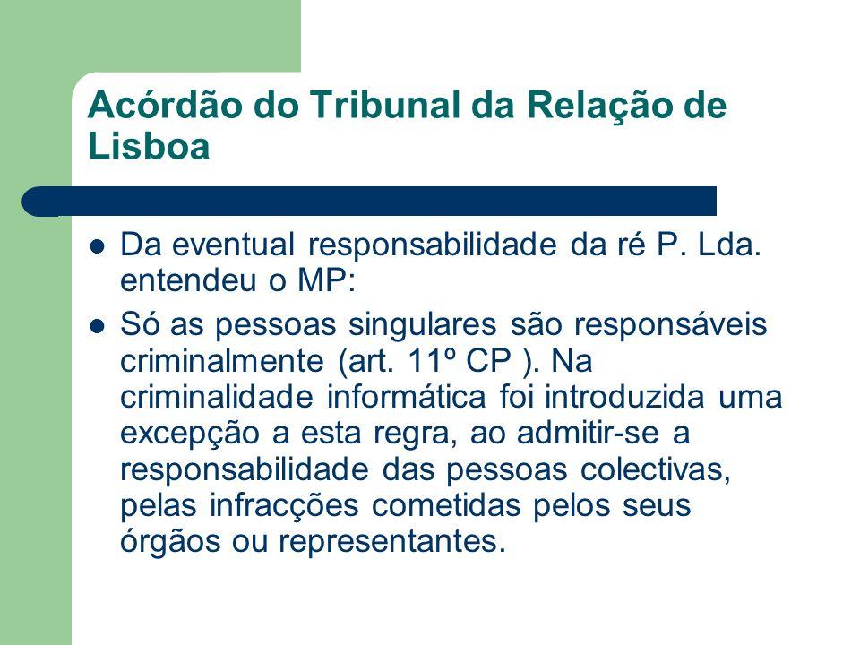 Acórdão do Tribunal da Relação de Lisboa Da eventual responsabilidade da ré P. Lda. entendeu o MP: Só as pessoas singulares são responsáveis criminalm