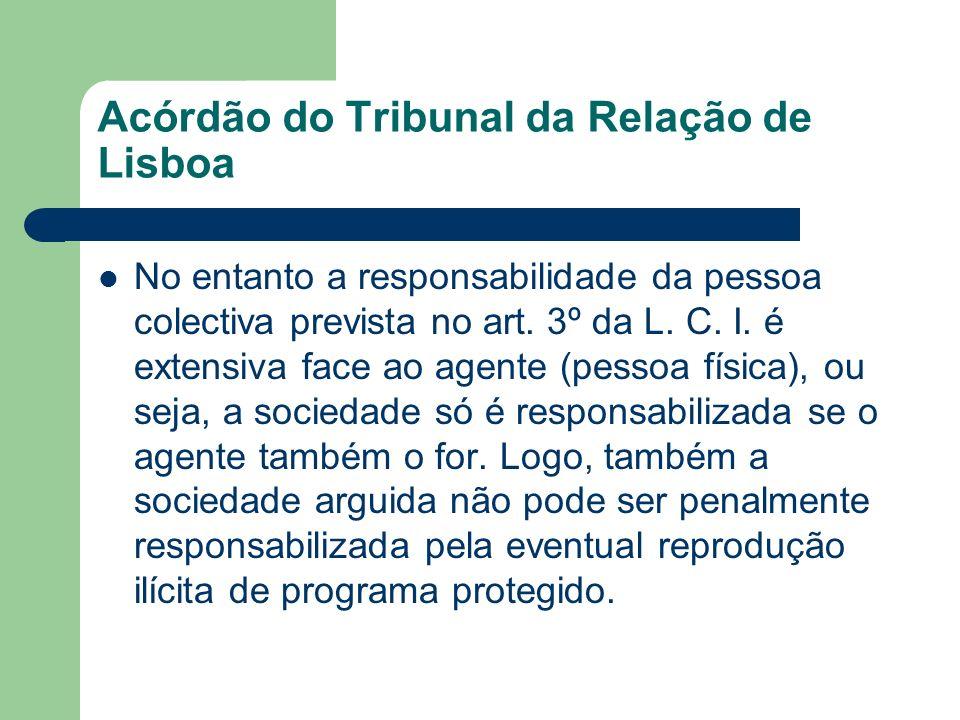 Acórdão do Tribunal da Relação de Lisboa No entanto a responsabilidade da pessoa colectiva prevista no art. 3º da L. C. I. é extensiva face ao agente