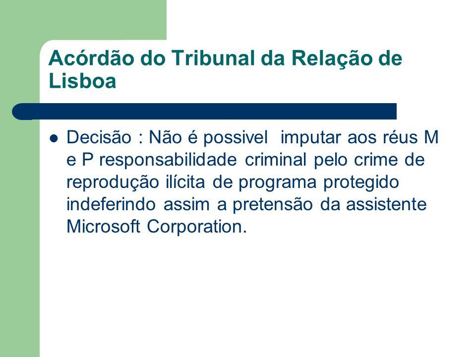 Acórdão do Tribunal da Relação de Lisboa Decisão : Não é possivel imputar aos réus M e P responsabilidade criminal pelo crime de reprodução ilícita de