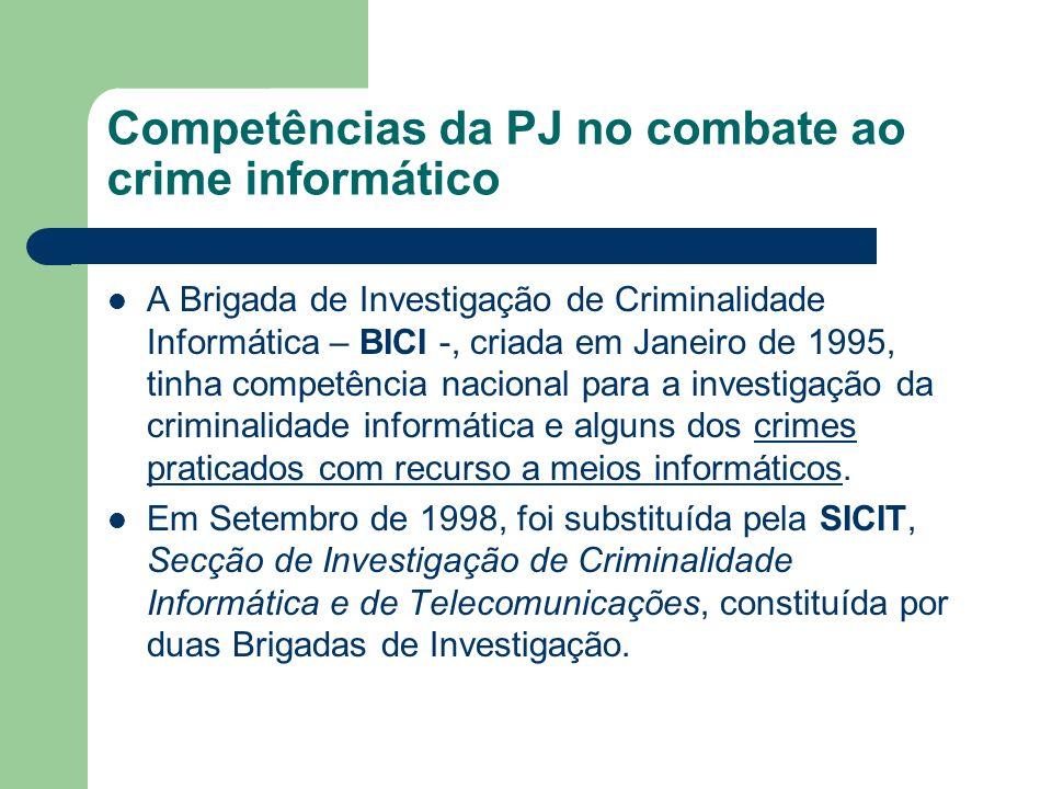 Competências da PJ no combate ao crime informático A Brigada de Investigação de Criminalidade Informática – BICI -, criada em Janeiro de 1995, tinha c