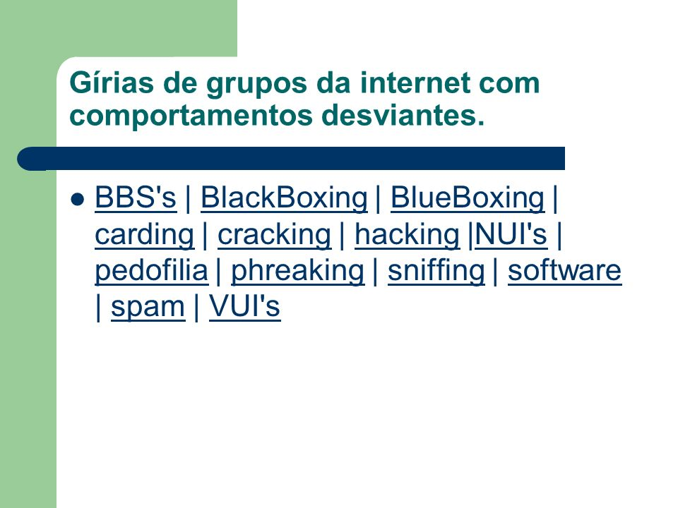 Gírias de grupos da internet com comportamentos desviantes. BBS's | BlackBoxing | BlueBoxing | carding | cracking | hacking |NUI's | pedofilia | phrea