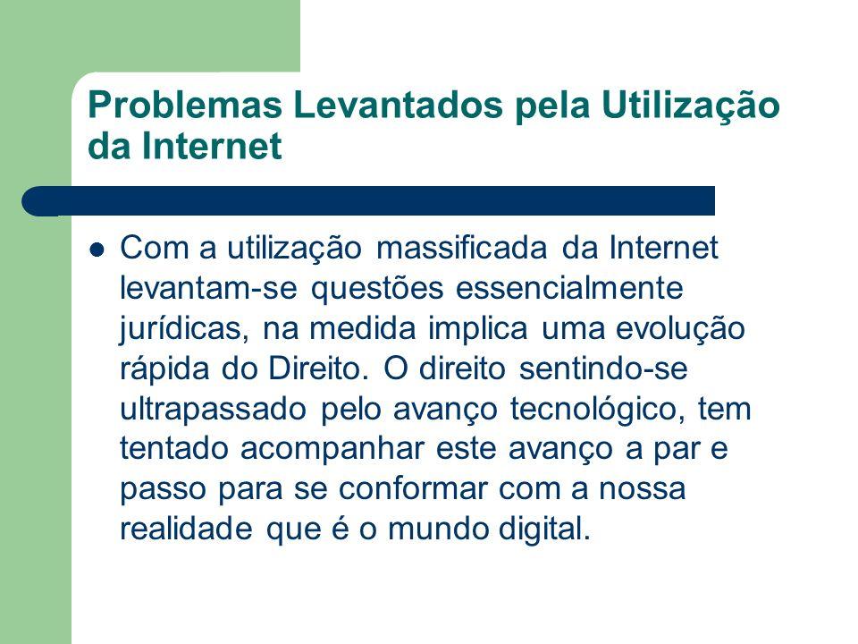 Problemas Levantados pela Utilização da Internet Com a utilização massificada da Internet levantam-se questões essencialmente jurídicas, na medida imp