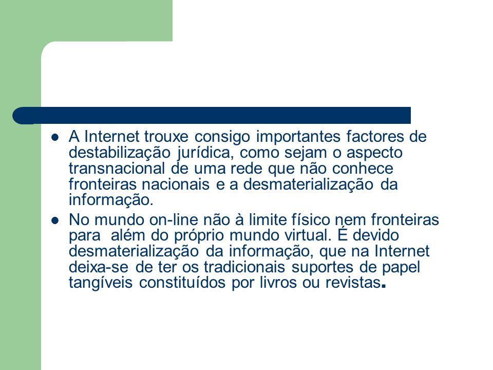 A Internet trouxe consigo importantes factores de destabilização jurídica, como sejam o aspecto transnacional de uma rede que não conhece fronteiras n