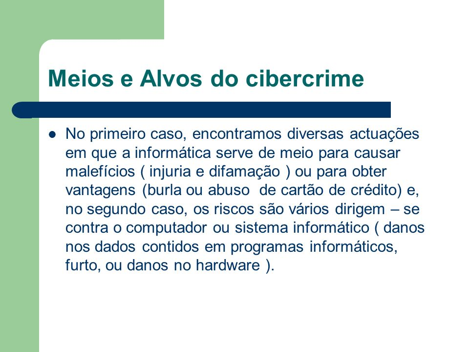 Meios e Alvos do cibercrime No primeiro caso, encontramos diversas actuações em que a informática serve de meio para causar malefícios ( injuria e dif