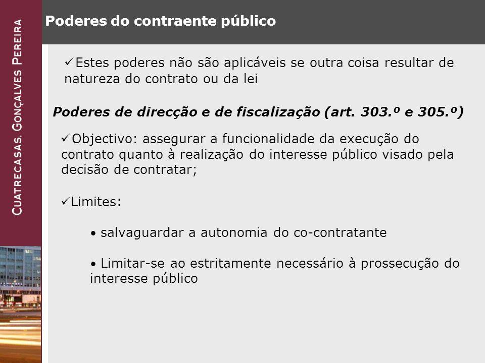 Poderes do contraente público Estes poderes não são aplicáveis se outra coisa resultar de natureza do contrato ou da lei Poderes de direcção e de fiscalização (art.