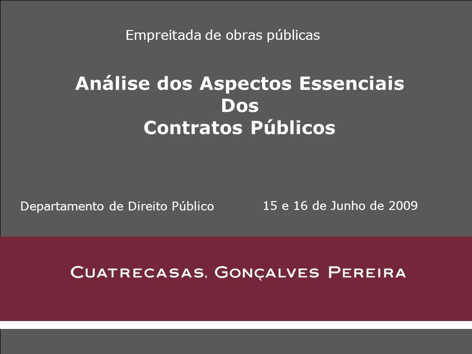 Análise dos Aspectos Essenciais Dos Contratos Públicos 15 e 16 de Junho de 2009 Empreitada de obras públicas Departamento de Direito Público