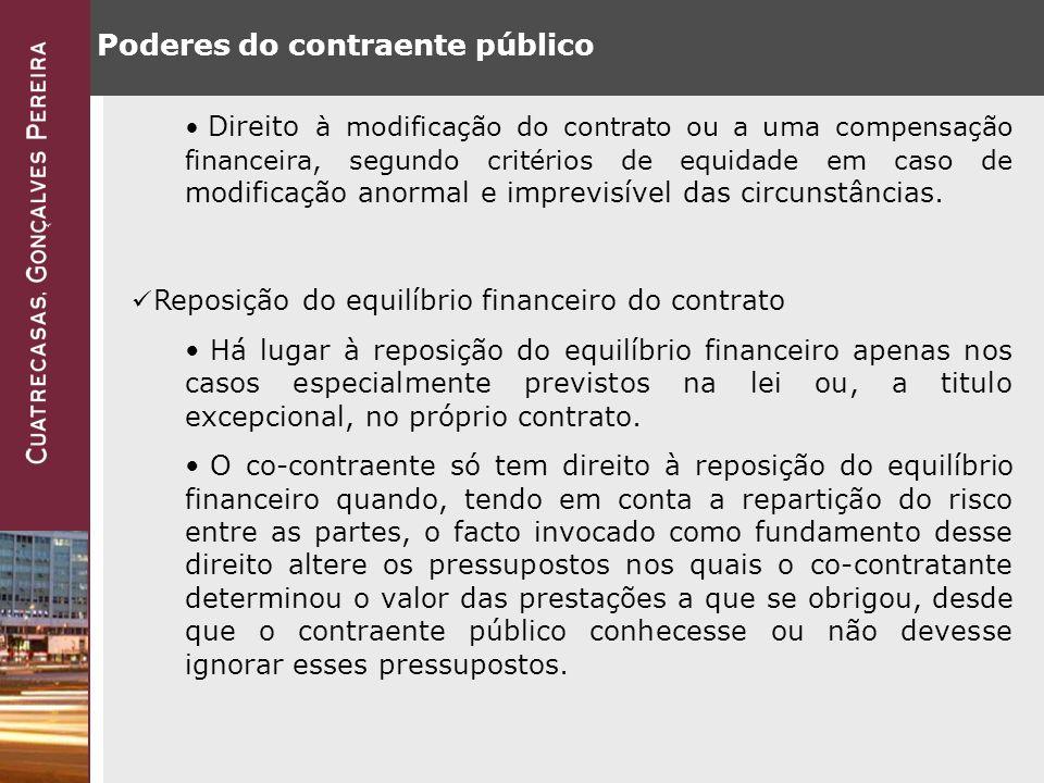 Poderes do contraente público Direito à modificação do contrato ou a uma compensação financeira, segundo critérios de equidade em caso de modificação anormal e imprevisível das circunstâncias.