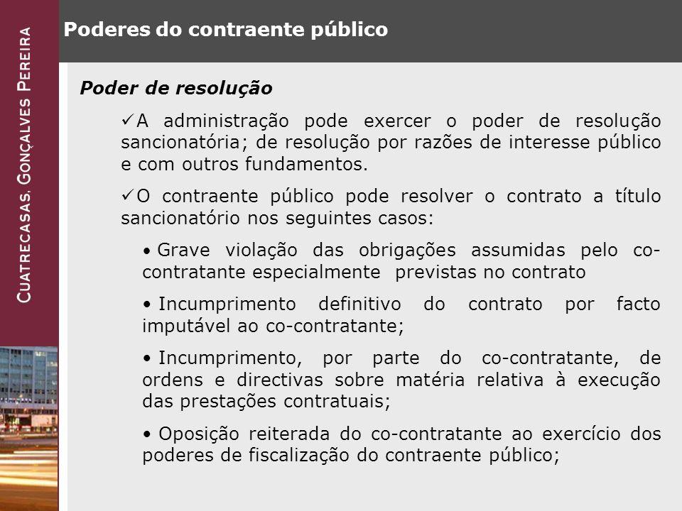 Poderes do contraente público Poder de resolução A administração pode exercer o poder de resolução sancionatória; de resolução por razões de interesse público e com outros fundamentos.