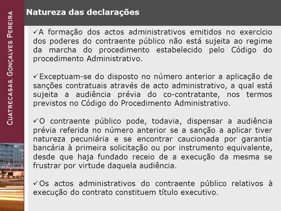 Natureza das declarações A formação dos actos administrativos emitidos no exercício dos poderes do contraente público não está sujeita ao regime da marcha do procedimento estabelecido pelo Código do procedimento Administrativo.