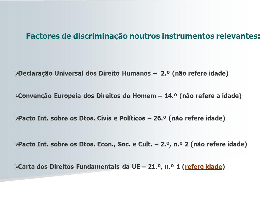 Factores de discriminação noutros instrumentos relevantes: Declaração Universal dos Direito Humanos – 2.º (não refere idade) Convenção Europeia dos Di