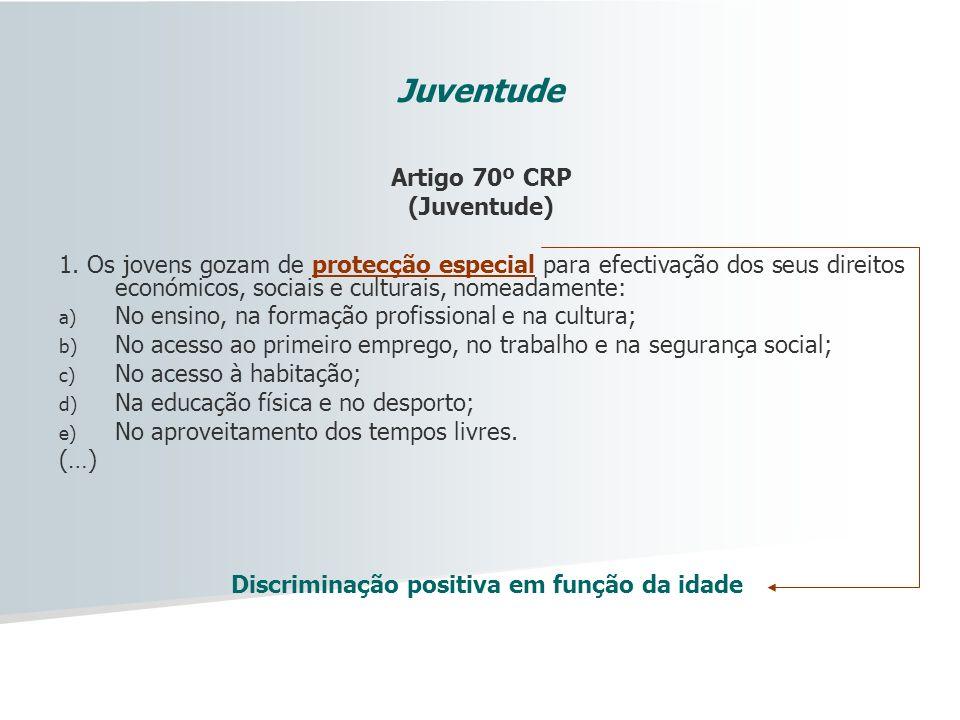 Artigo 70º CRP (Juventude) 1. Os jovens gozam de protecção especial para efectivação dos seus direitos económicos, sociais e culturais, nomeadamente: