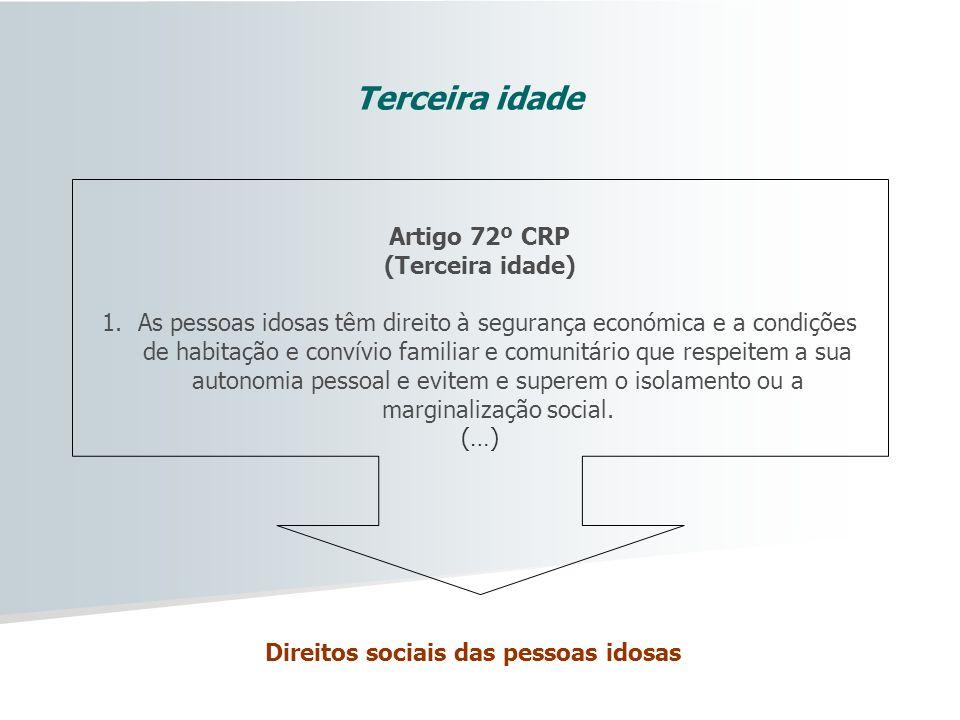 Direitos sociais das pessoas idosas Terceira idade Artigo 72º CRP (Terceira idade) 1.As pessoas idosas têm direito à segurança económica e a condições