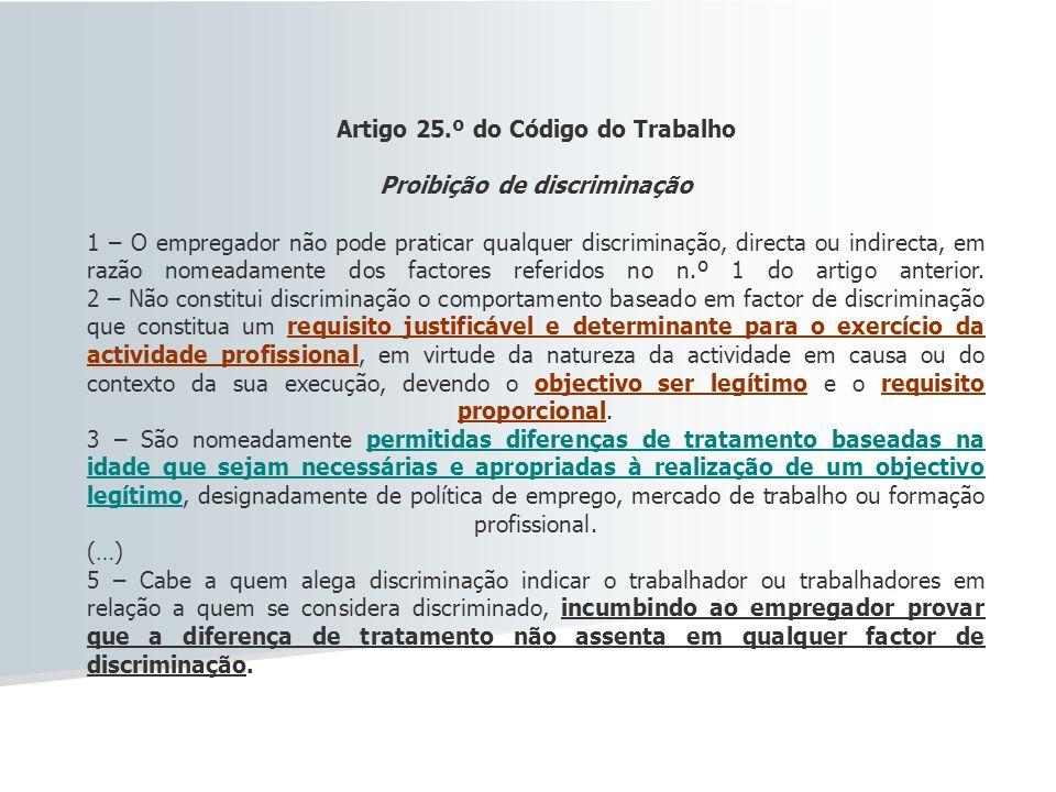 Artigo 25.º do Código do Trabalho Proibição de discriminação 1 – O empregador não pode praticar qualquer discriminação, directa ou indirecta, em razão