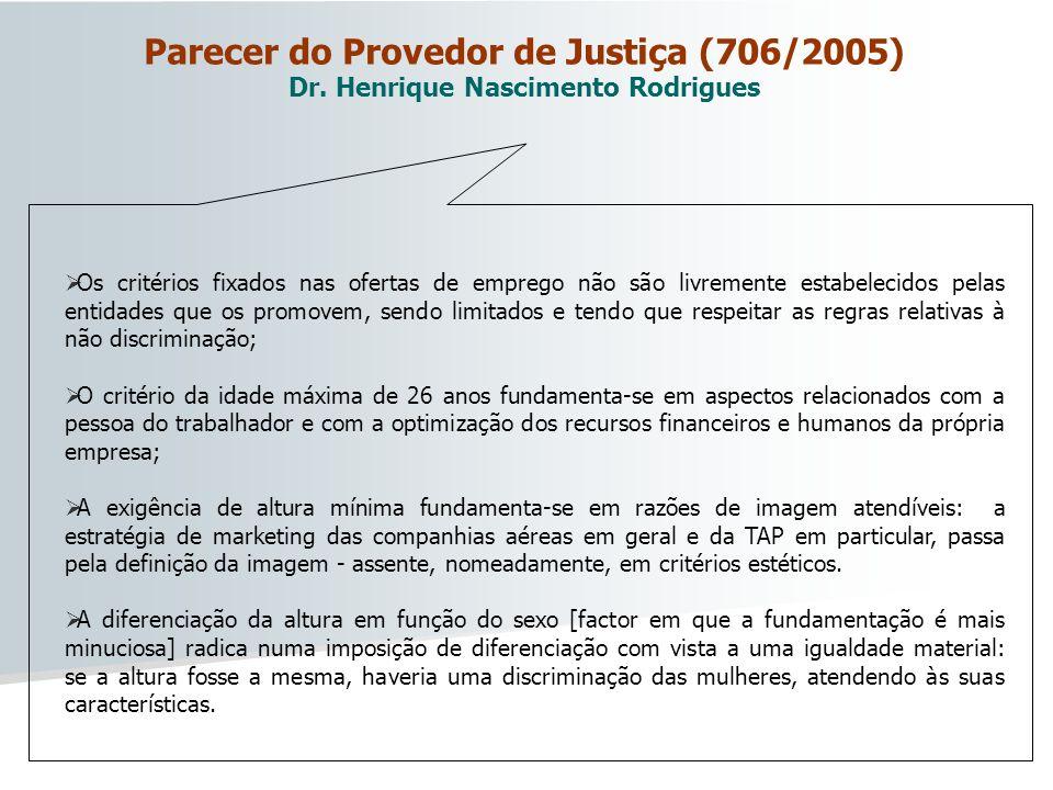 Parecer do Provedor de Justiça (706/2005) Dr. Henrique Nascimento Rodrigues Os critérios fixados nas ofertas de emprego não são livremente estabelecid