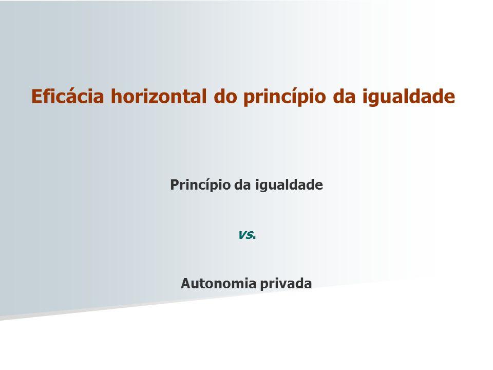 Eficácia horizontal do princípio da igualdade Princípio da igualdade vs. Autonomia privada