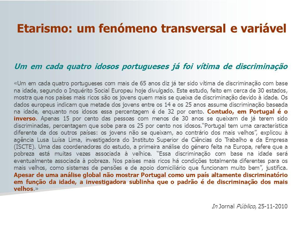 Etarismo: um fenómeno transversal e variável Um em cada quatro idosos portugueses já foi vítima de discriminação «Um em cada quatro portugueses com ma