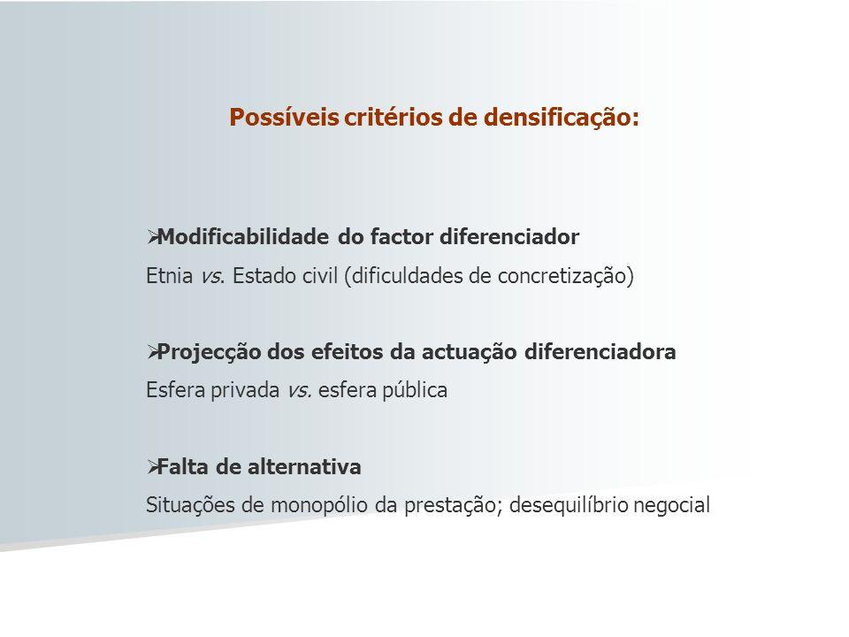 Possíveis critérios de densificação: Modificabilidade do factor diferenciador Etnia vs. Estado civil (dificuldades de concretização) Projecção dos efe
