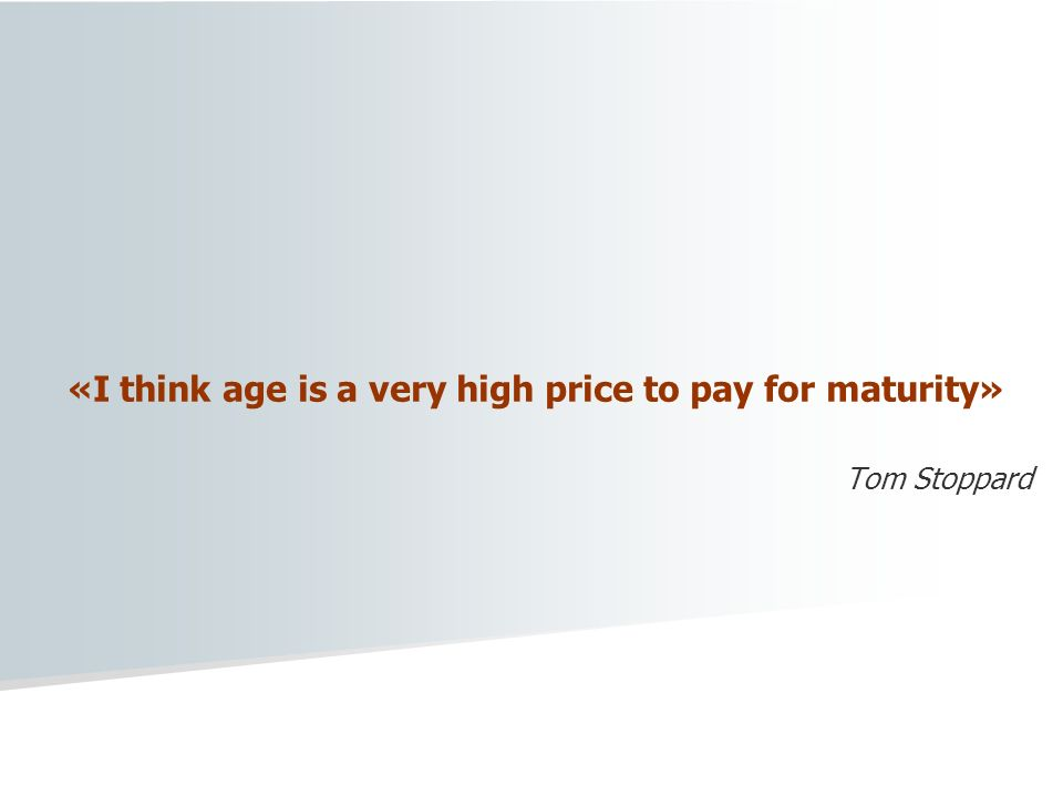 «I think age is a very high price to pay for maturity» Tom Stoppard
