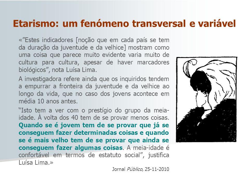 Etarismo: um fenómeno transversal e variável «Estes indicadores [noção que em cada país se tem da duração da juventude e da velhice] mostram como uma