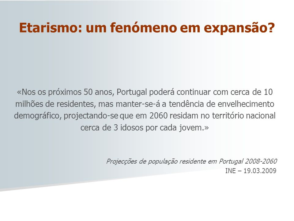 Etarismo: um fenómeno em expansão? «Nos os próximos 50 anos, Portugal poderá continuar com cerca de 10 milhões de residentes, mas manter-se-á a tendên