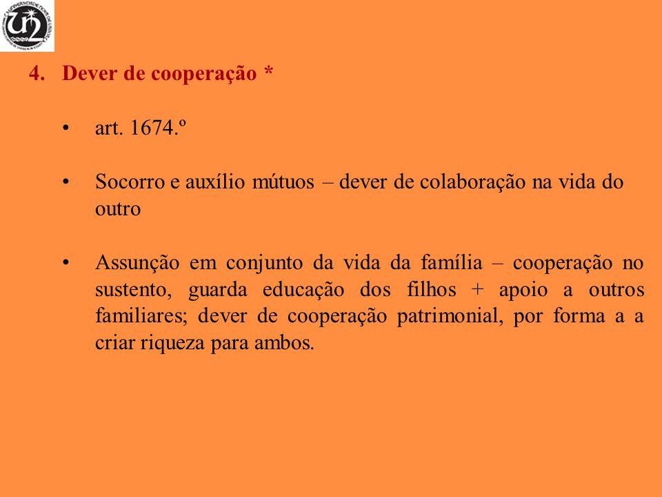4.Dever de cooperação * art. 1674.º Socorro e auxílio mútuos – dever de colaboração na vida do outro Assunção em conjunto da vida da família – coopera
