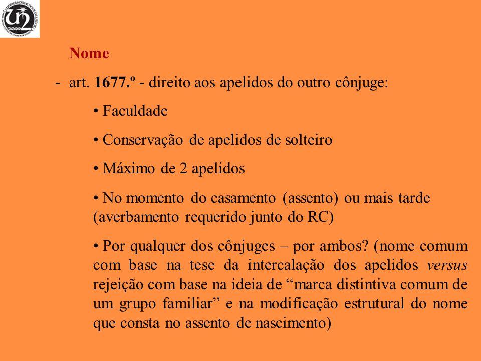 Nome -art. 1677.º - direito aos apelidos do outro cônjuge: Faculdade Conservação de apelidos de solteiro Máximo de 2 apelidos No momento do casamento
