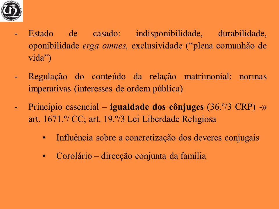 -Estado de casado: indisponibilidade, durabilidade, oponibilidade erga omnes, exclusividade (plena comunhão de vida) -Regulação do conteúdo da relação